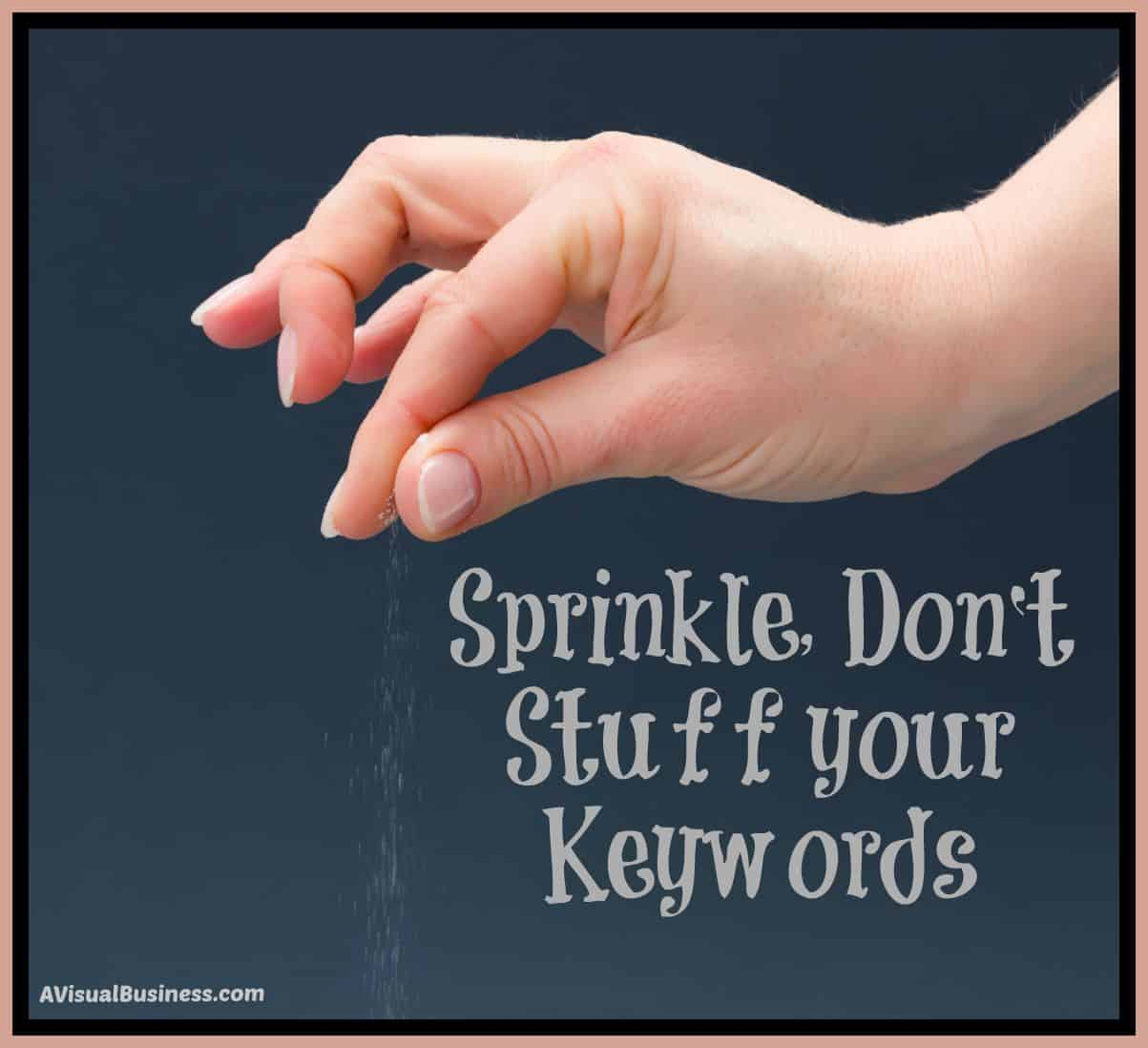 Sprinkle & Don't Stuff Your Keywords in Content