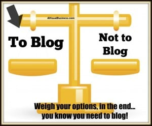 Be sure you weigh the pros and cons, you'll see blogging measures up