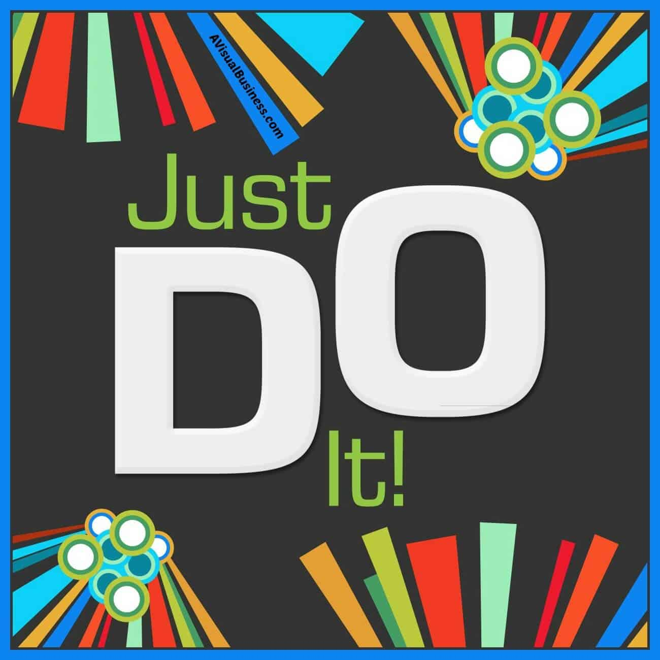 Just Do It – Why Are You Procrastinating?