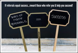 If word of mouth referrals equal success, what are you doing to keep them coming