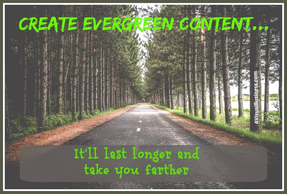 Be sure you are creating valuable and evergreen content
