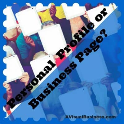 Facebook Business Page versus Personal Profile Tips
