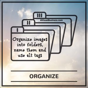 Organize images into folders, name then add alt tags