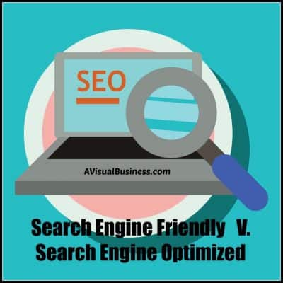 Search Engine Friendly versus Search Engine Optimized