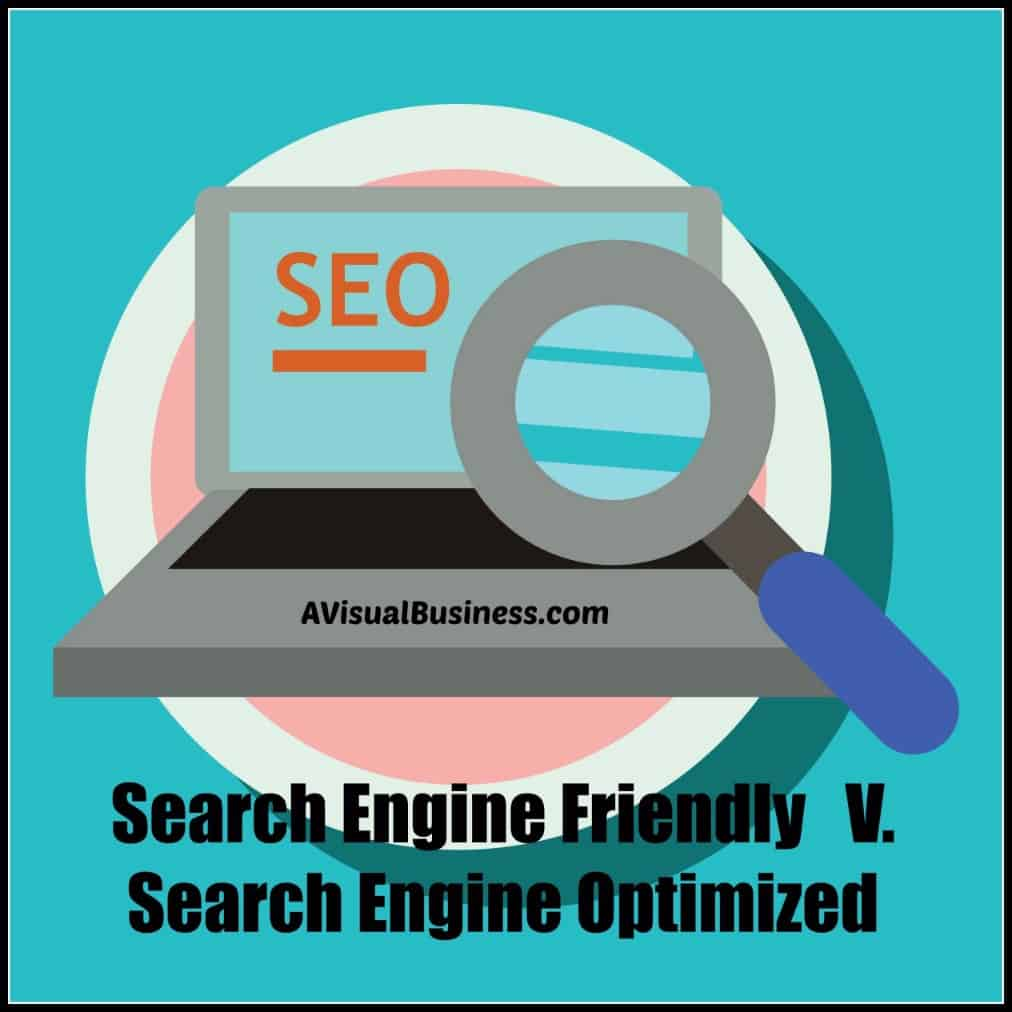 The difference of search engine friendly v search engine optimized