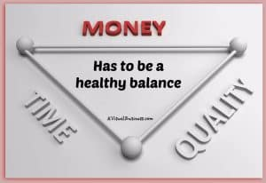 Spend your quality time making money... not trying to do things without quality