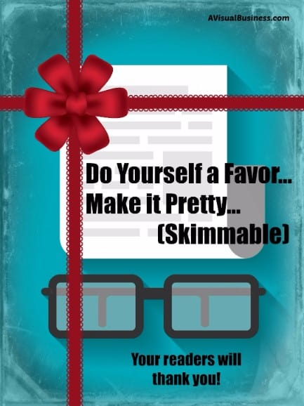 Make your blog pretty, by making it skimmable by your readership.