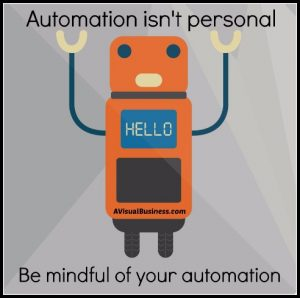 Automation isn't personal, be mindful of how you automate