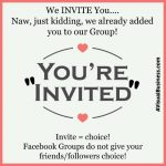 Invite means choice, you aren't giving them a choice with adding them to FB groups