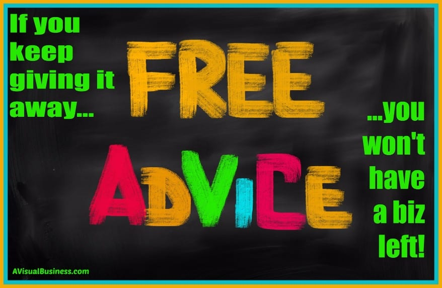 Free advice hurts your biz, stop giving it away