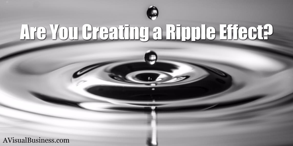 Create the ripple effect in your personal and business life